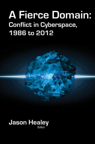 A Fierce Domain: Conflict in Cyberspace, 1986 to 2012