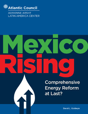 Mexico Rising: Comprehensive Energy Reform at Last?
