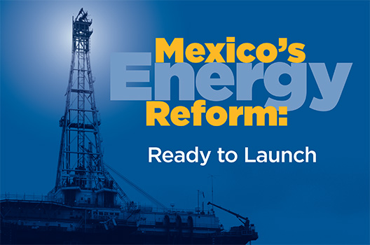 "New Atlantic Council Report on Mexico's Energy Reform: Mexico ""Ready to Launch"" Predicts Large Foreign Investment and Boost in Manufacturing from Cheaper Electricity"