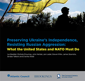 Preserving Ukraine's Independence, Resisting Russian Aggression: What the United States and NATO Must Do
