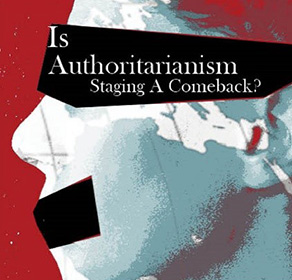 Is Authoritarianism Staging a Comeback?