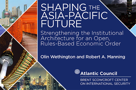 Shaping the Asia-Pacific Future: Strengthening the institutional architecture for an open, rules-based economic order