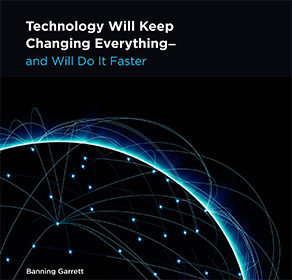 Technology will keep changing everything— and will do it faster