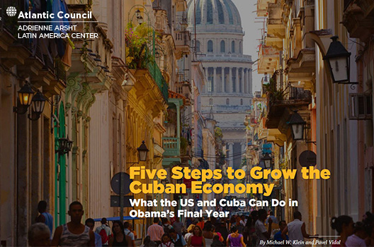 Five Steps to Grow the Cuban Economy: What the US and Cuba Can Do in Obama's Final Year