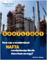 Spotlight: How Can NAFTA Revolutionize North American Energy?