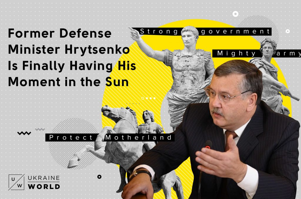 Former Defense Minister Hrytsenko Is Finally Having His Moment in the Sun