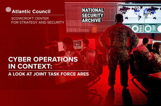 Cyber Operations in Context: A Look at Joint Task Force Ares